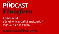 Podcast Vinísfera 04: ¿El vino español es anticuado?
