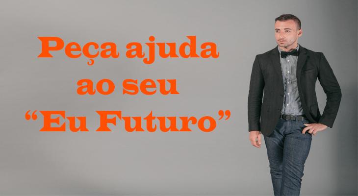 """Peça ajuda ao seu """"Eu Futuro"""""""