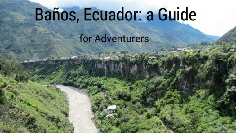Baños, Ecuador: a Guide for Adventurers