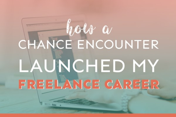 How a Chance Encounter Launched My Freelancing Career
