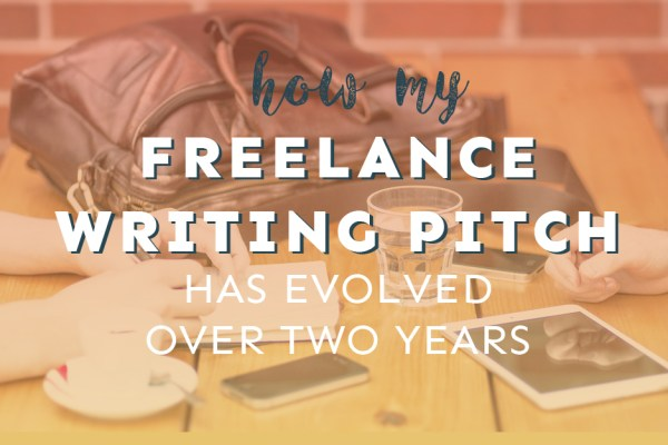 How My Freelance Writing Pitch Has Evolved Over Two Years