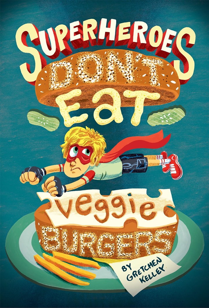 Superheros don't eat veggie burgers by Gretchen Kelley book cover for MacMillan Publishing
