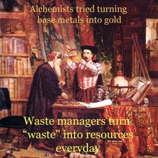 "Alchemists tried turning base metals into gold and other precious metals, giving rise to today's Chemistry. Waste managers are turning ""waste"" into resources, everyday; Source: ""The Alchemist"" by Sir William Fettes Douglas  19th cent."