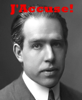 Niels Bohr stands accused.