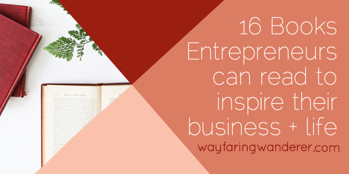 16 Books for Entrepreneurs to Inspire Their Business + Life