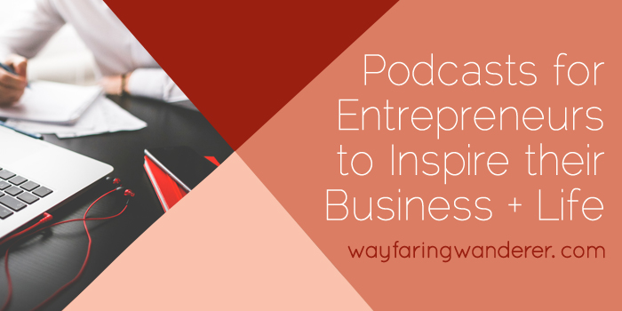 Podcasts for Entrepreneurs to Inspire Their Business + Life