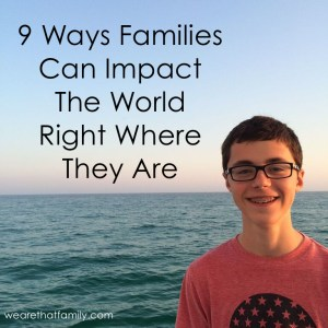 9 Ways Families Can Impact The World Right Where They Are