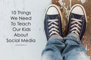 10 Things We Need To Teach Our Kids About Social Media