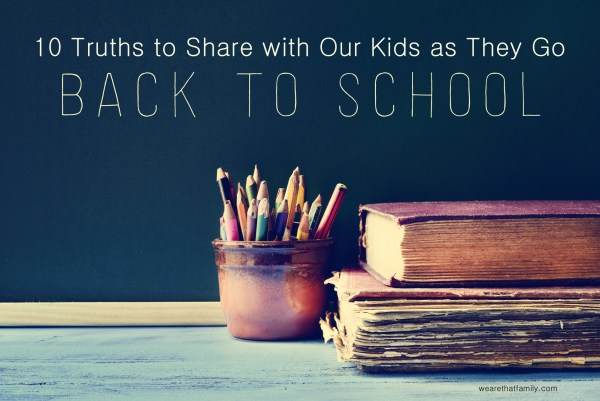 10 truths for our kids as they go back to school