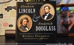 Abraham Lincoln and Frederick Douglass: The Story Behind an American Friendship by Russell Freedman