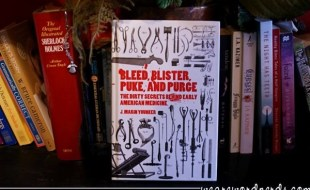 Bleed, Blister, Puke, and Purge: The Dirty Secrets Behind Early American Medicine by J. Marin Younker