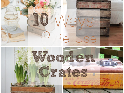 10 Ways to Use an Old Wooden Crate