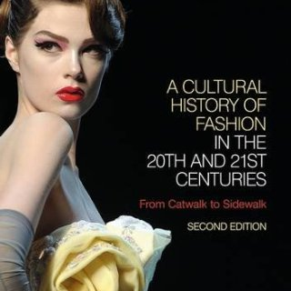 Book review: A Cultural History of Fashion in the 20th and 21st Centuries: From Catwalk to Sidewalk