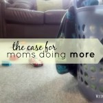 The Case For Moms Doing More