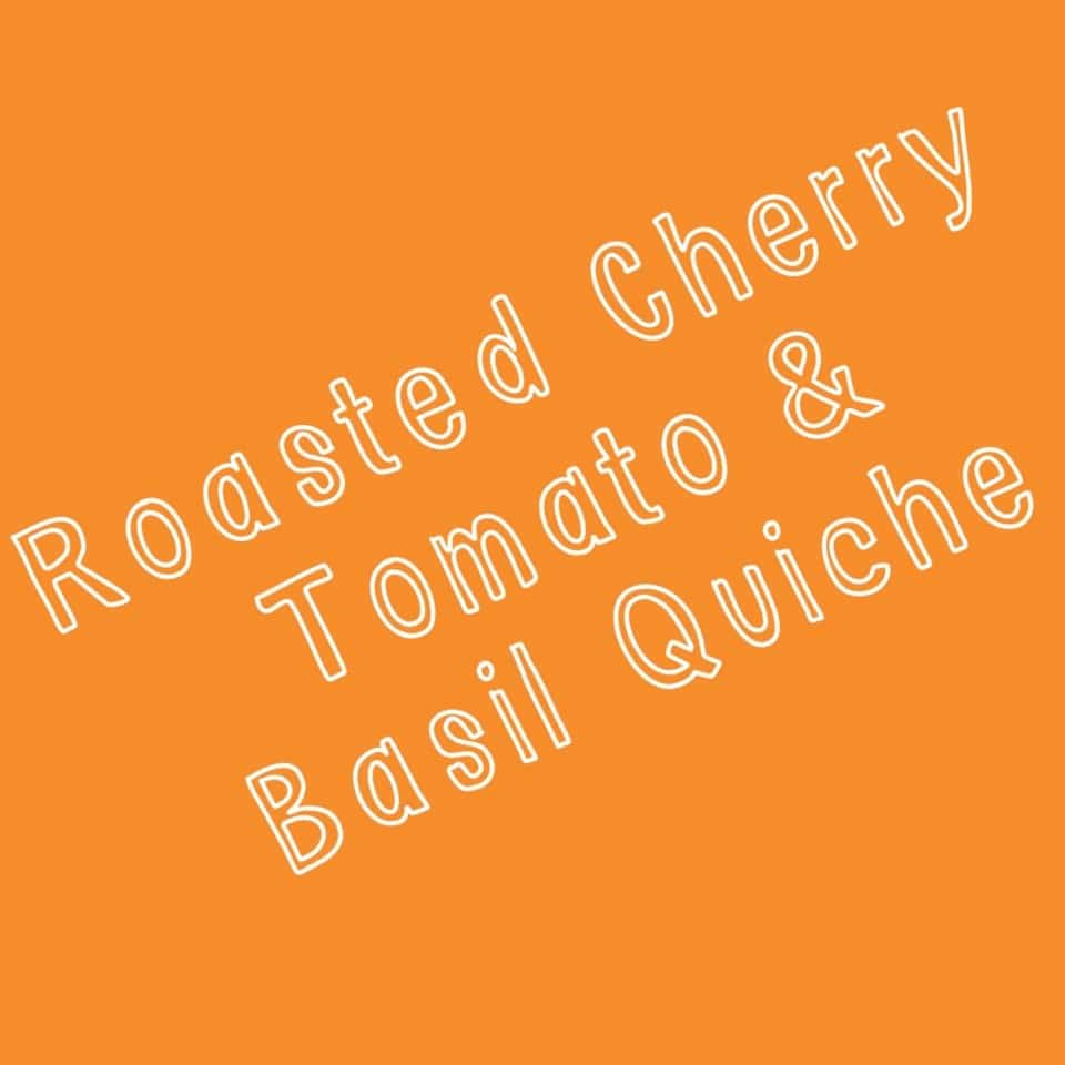roasted cherry tomato and basil quiche
