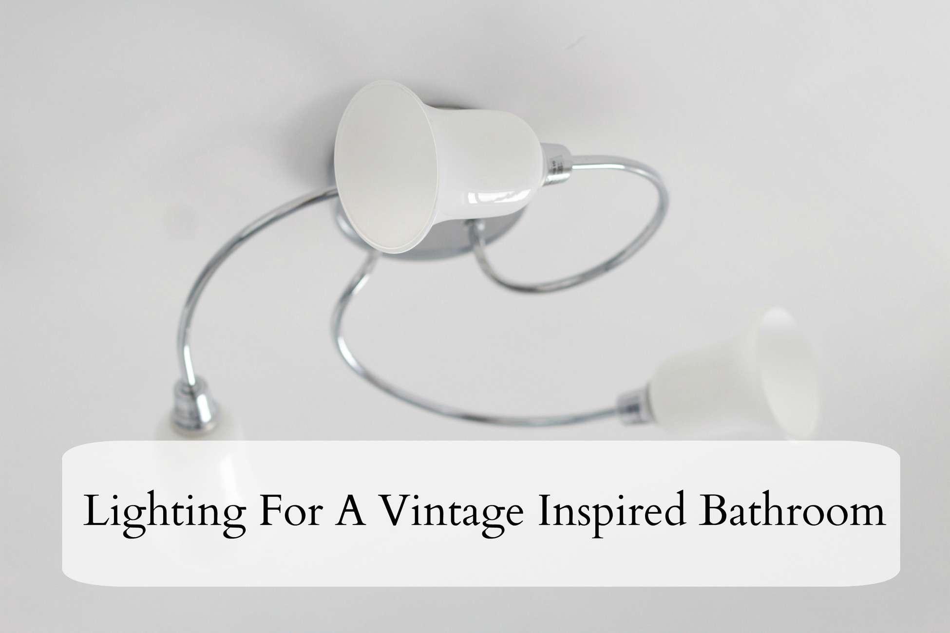 lighting for a vintage inspired bathroom