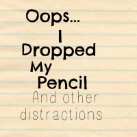 """Oops I Dropped My Pencil"" and Other Distractions"