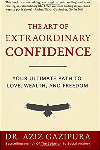 The Art Of Extraordinary Confidence: Your Ultimate Path To Love, Wealth, And Freedom, by Dr. Aziz Gazipura PsyD Image