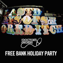 The Doctor's Orders FREE Bank Holiday Party at Last Days of Shoreditch