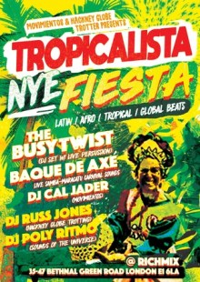 NYE Tropicalista with The Busy Twist – Rich Mix, New Year's Eve