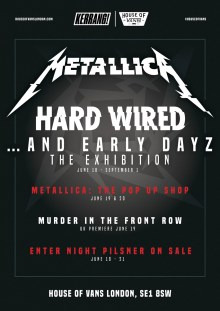HOUSE OF VANS LONDON PRESENTS METALLICA HARD WIRED… AND EARLY DAYZ THE EXHIBITION