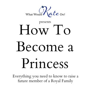 How to Become a Princess : Raising Prince George's Future Wife