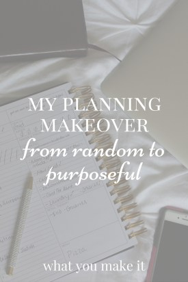 My Planning Makeover From Random To Purposeful
