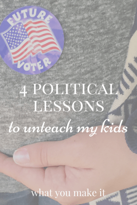 4 Political Lessons to Unteach My Kids