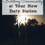 Tips for Building Community at your New Duty Station