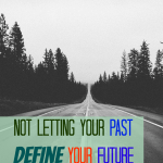 Not Letting Your Past Define Your Future + WholeHearted Wednesday #150