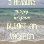 5 Reasons to Keep in Your Budget on Vacation + WholeHearted Wedenesday #184