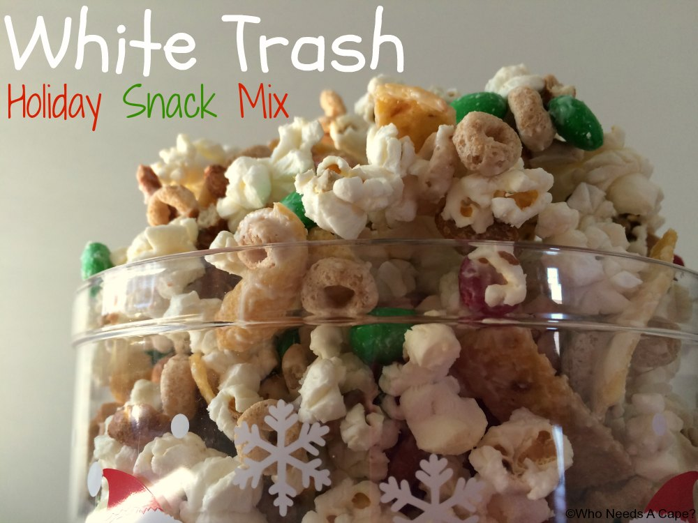 White Trash Holiday Snack Mix | Who Needs A Cape?