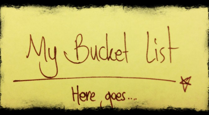 my bucket list, end o' 2014 edition