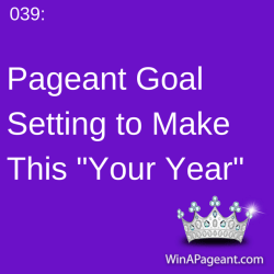 039 - Pageant Goal Setting to Make this Your Year