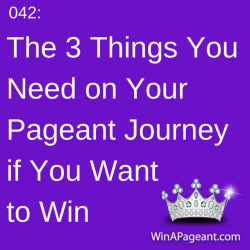 042 - The 3 Things You need on your pageant journey