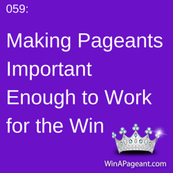 059 - making pageants important enough to win