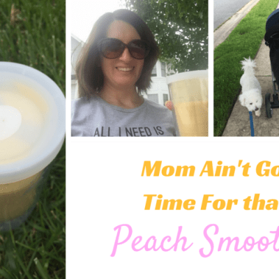 Mom Ain't Got Time For That: Peach Mango Smoothie