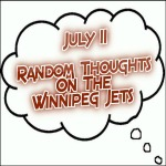 Random Thoughts On The Winnipeg Jets: July 11