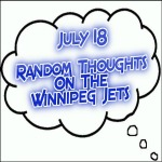 Random Thoughts On The Winnipeg Jets: July 18