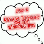 Random Thoughts On The Winnipeg Jets: July 4