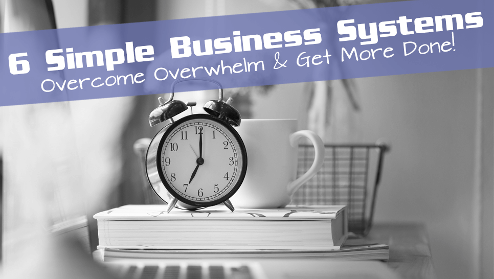 6 Simple Business Systems to Save Time & Make More Money