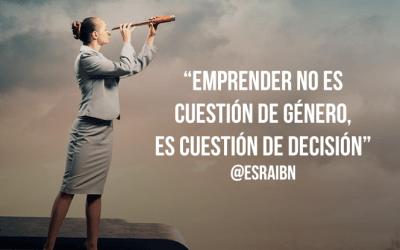 Emprender No Es Cuestión De Género,  Es Cuestión De Decisión.