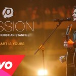 Passion – My Heart Is Yours (Live/Audio) : Kristian Stanfill
