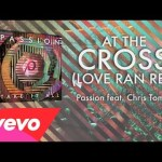 Passion – At The Cross (Love Ran Red)(Lyrics And Chords/Live) ft. Chris Tomlin
