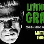 Living by Grace (and According to Frankenstein) – Matthew Fenlon