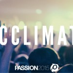PASSION 2015 | ACCLIMATE DAY 4 | God Sees