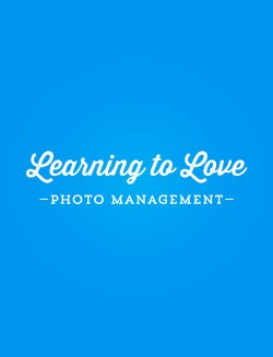 Learning to Love Photo Management