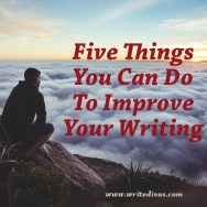 Five Things You Can Do To Improve Your Writing