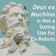 Deus ex Machina is Not a Dating Site for Ex-Robots