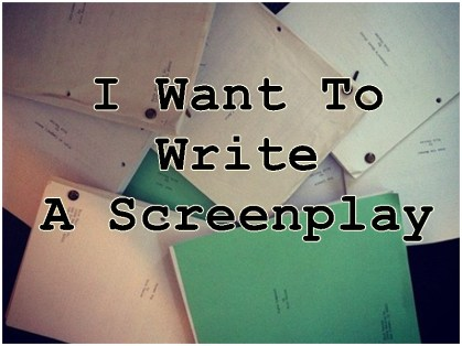 I WANT TO WRITE A SCREENPLAY